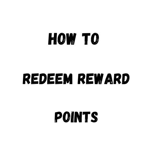 How to Redeem Reward Points